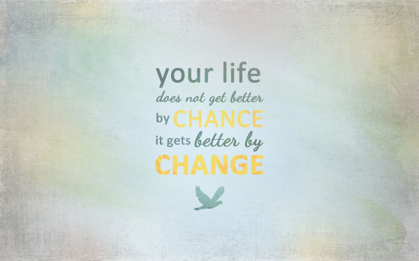 Inspirational-quotes-Your-life-does-not-get-better-by-chance-it-gets-better-by-change
